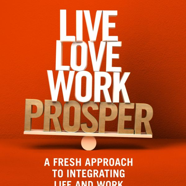 Live, Love, Work, Prosper